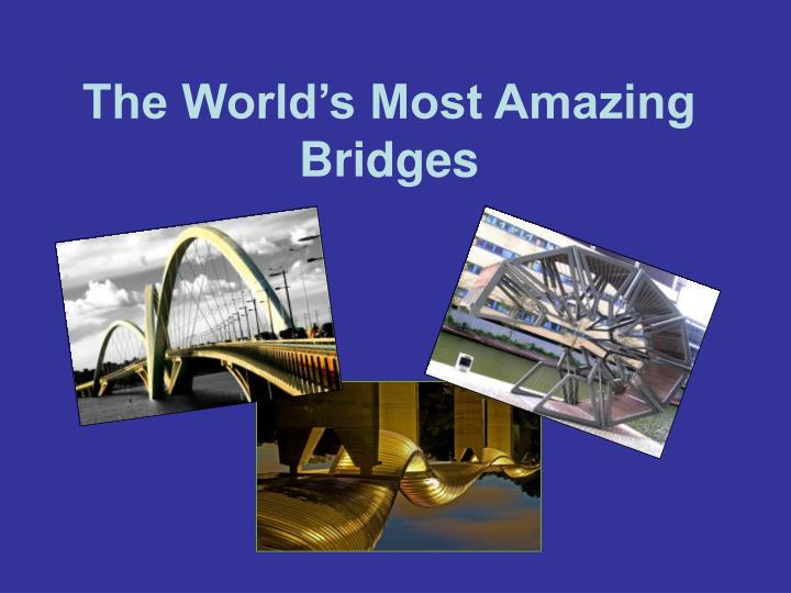 the world s most amazing bridges n.