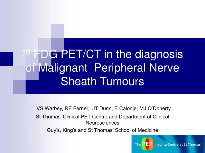 18 fdg pet ct in the diagnosis of malignant peripheral nerve sheath tumours n.