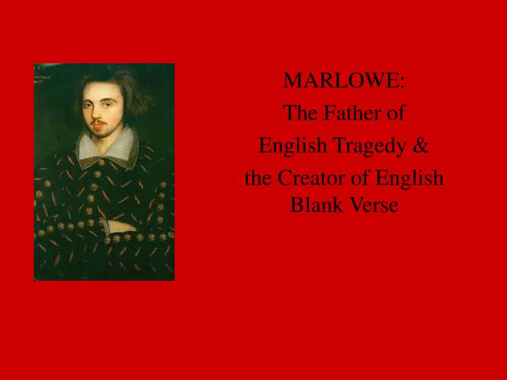 marlowe the father of english tragedy the creator of english blank verse n.