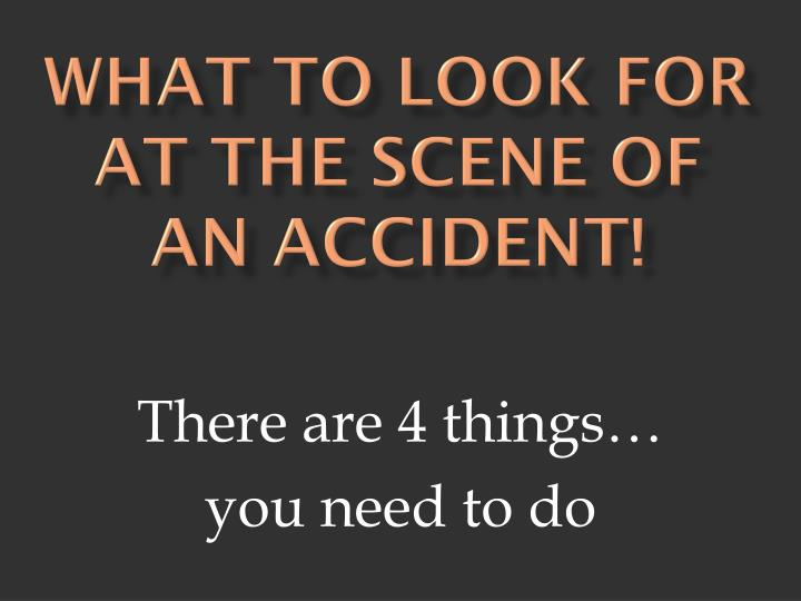what to look for at the scene of an accident n.