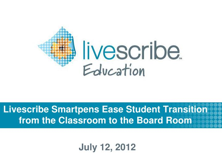 livescribe smartpens ease student transition from the classroom to the board room n.
