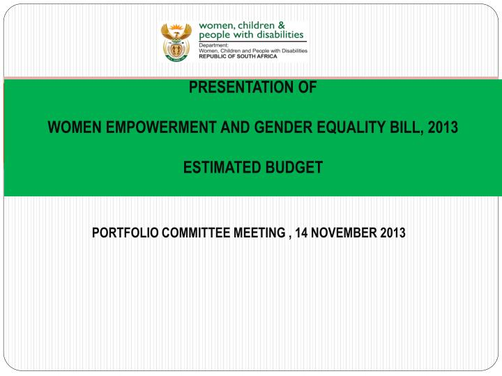 presentation of women empowerment and gender equality bill 2013 estimated budget n.