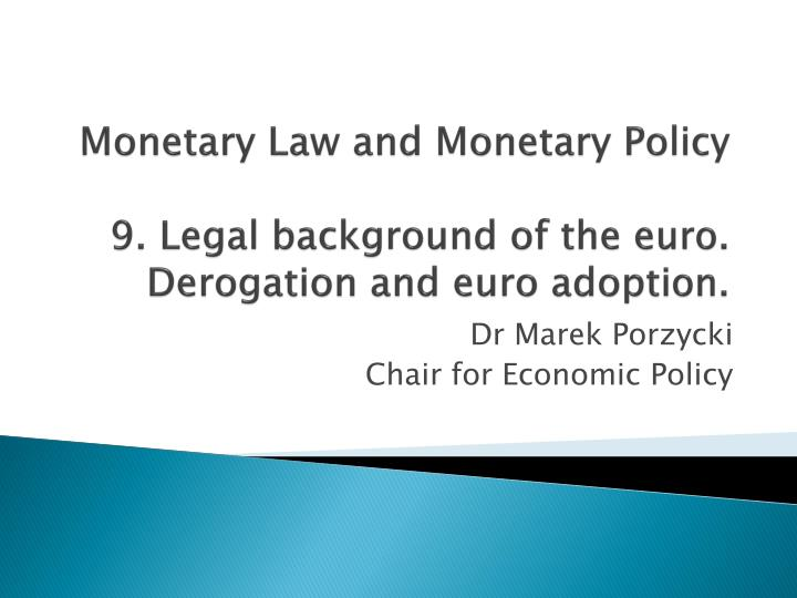 monetary law and monetary policy 9 legal background of the euro derogation and euro adoption n.