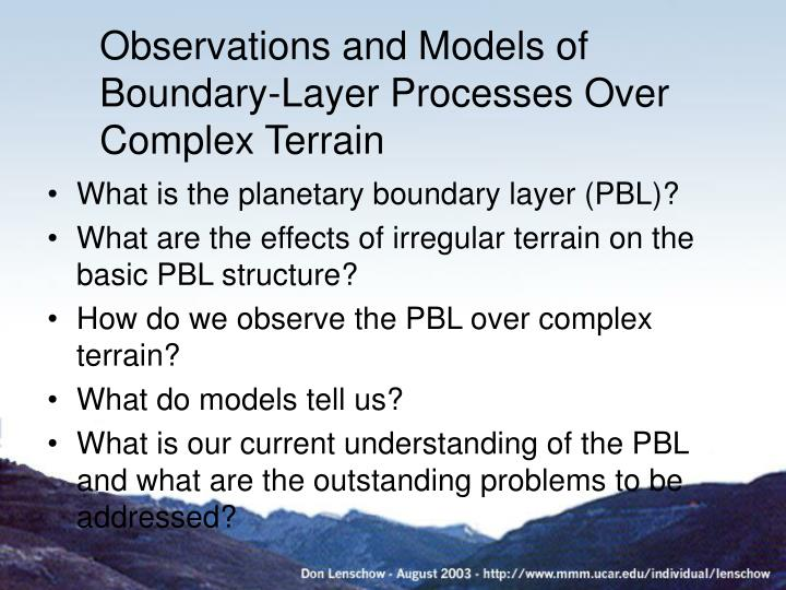 observations and models of boundary layer processes over complex terrain n.