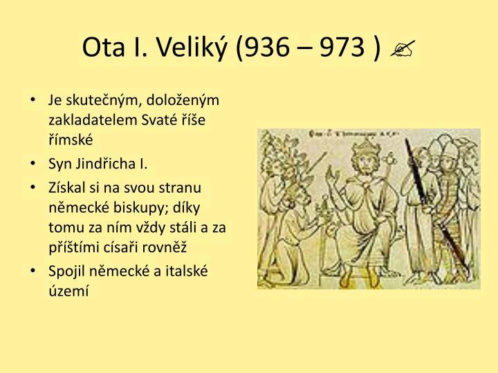 Ota I. Veliký (936 – 973 )