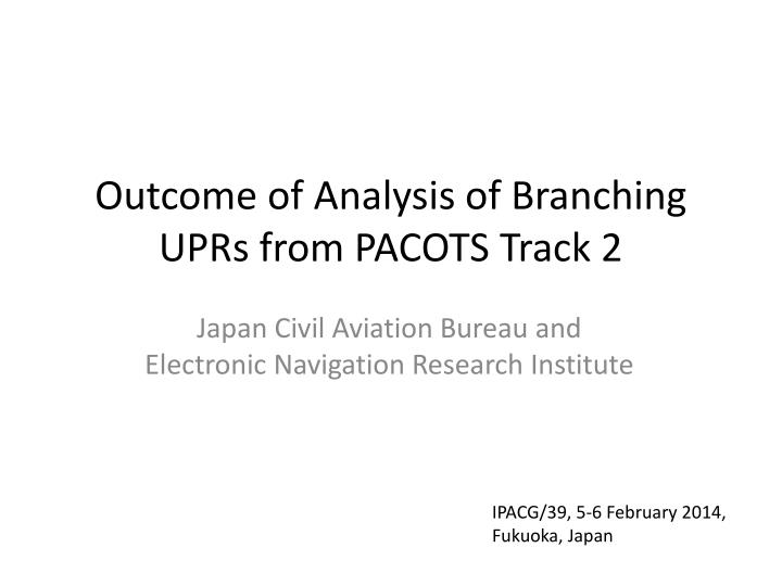 outcome of analysis of branching uprs from pacots track 2 n.