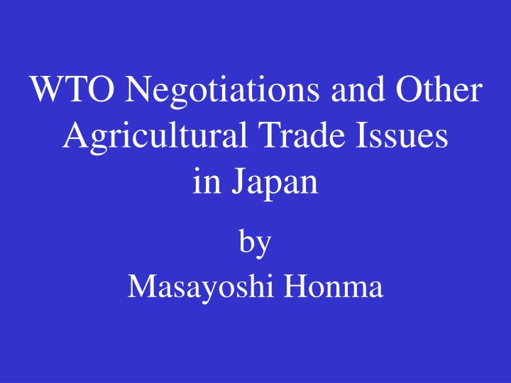 wto negotiations and other agricultural trade issues in japan by masayoshi honma n.