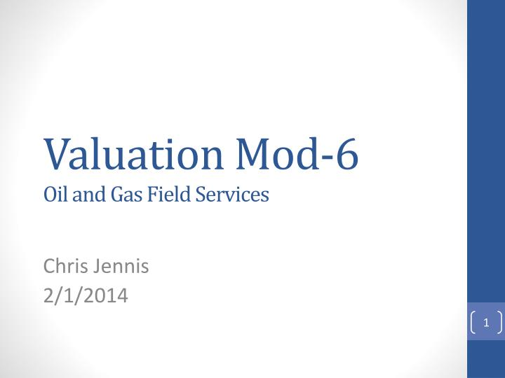 valuation mod 6 oil and gas field services n.