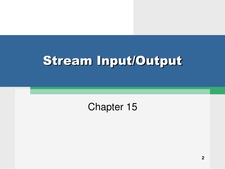 Stream input output