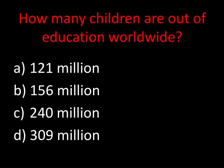 How many children are out of education worldwide?