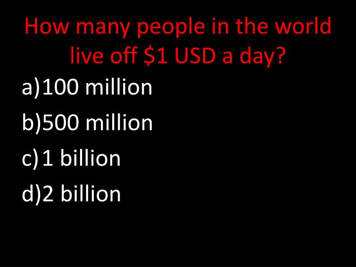 How many people in the world live off 1 usd a day