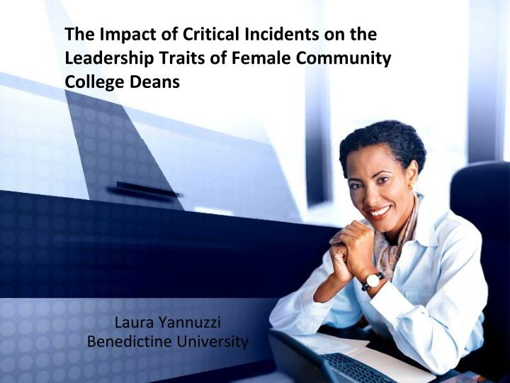 the impact of critical incidents on the leadership traits of female community college deans n.