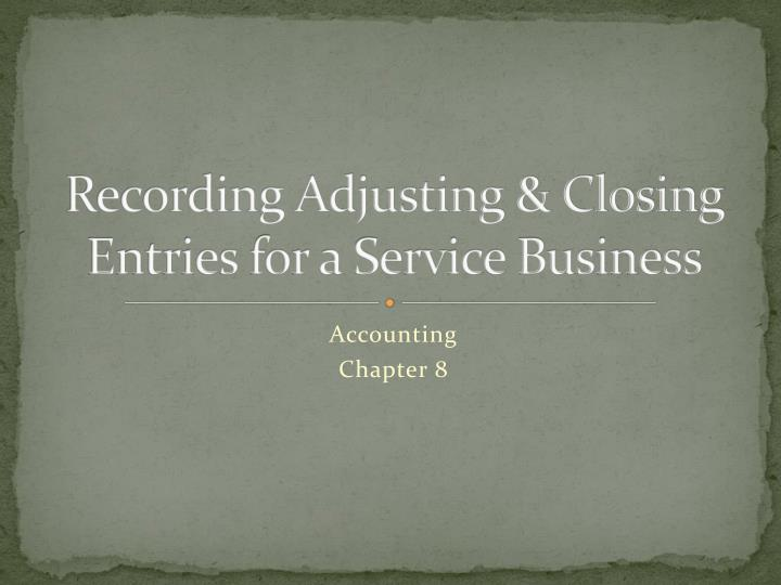 recording adjusting closing entries for a service business n.