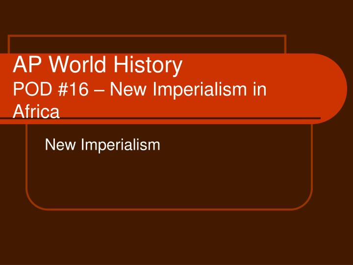 ap world history pod 16 new imperialism in africa n.