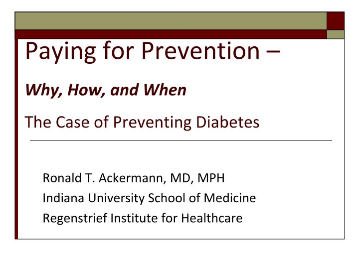 paying for prevention why how and when the case of preventing diabetes n.