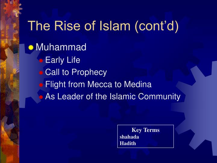rise of islam Revelations directly related to the needs of the arab people  conquered peoples more open to islam heavy burden of taxation persecution of faiths  – a free.