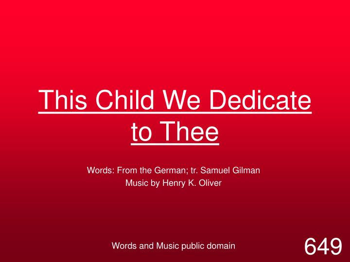 this child we dedicate to thee n.