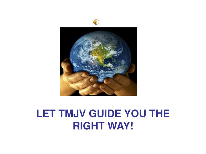 let tmjv guide you the right way n.