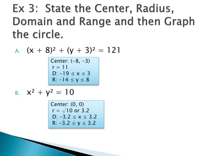 Ex 3:  State the Center, Radius, Domain and Range and then Graph the circle.