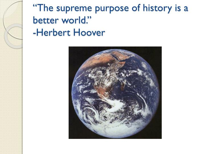 the supreme purpose of history is a better world herbert hoover n.