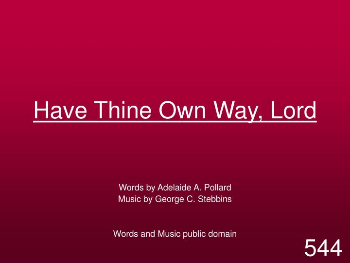 have thine own way lord n.