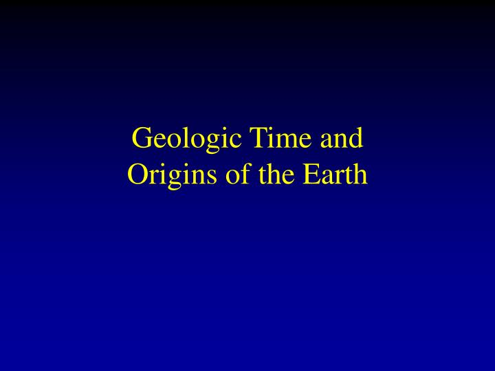 geologic time and origins of the earth n.