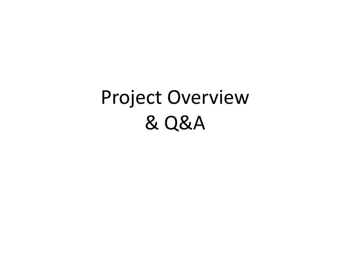 project overview q a n.