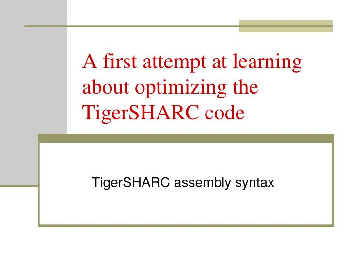 a first attempt at learning about optimizing the tigersharc code n.