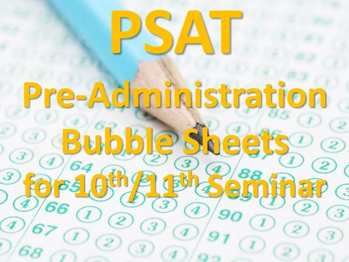psat pre administration bubble sheets for 10 th 11 th seminar n.