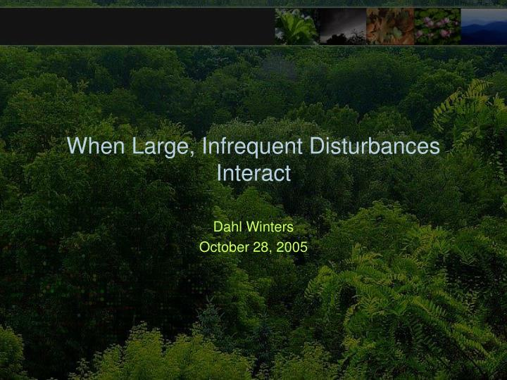 when large infrequent disturbances interact n.