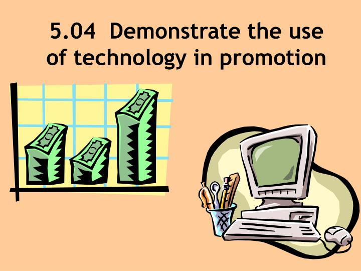 5 04 demonstrate the use of technology in promotion n.