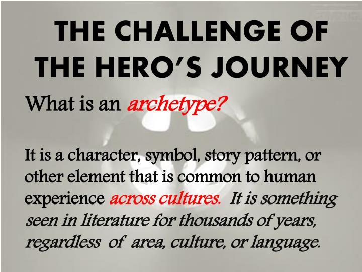THE CHALLENGE OF THE HERO'S JOURNEY