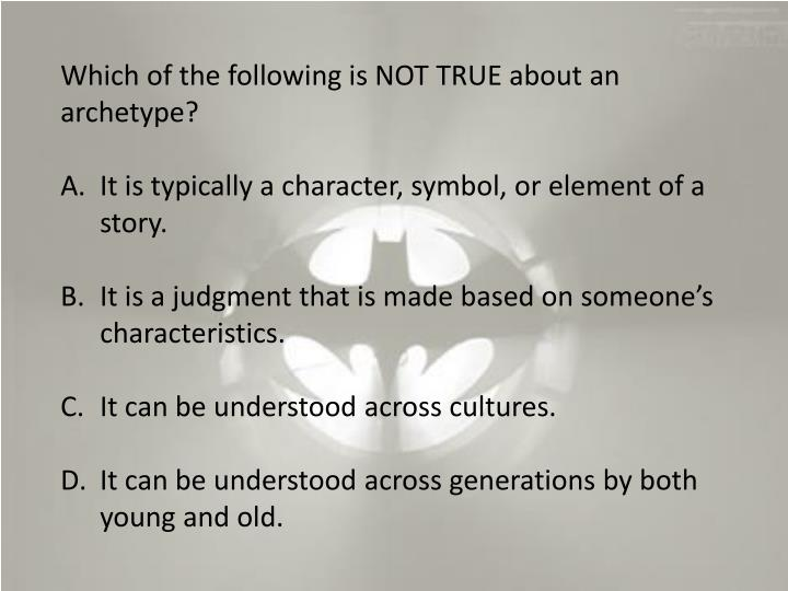 Which of the following is NOT TRUE about an archetype?