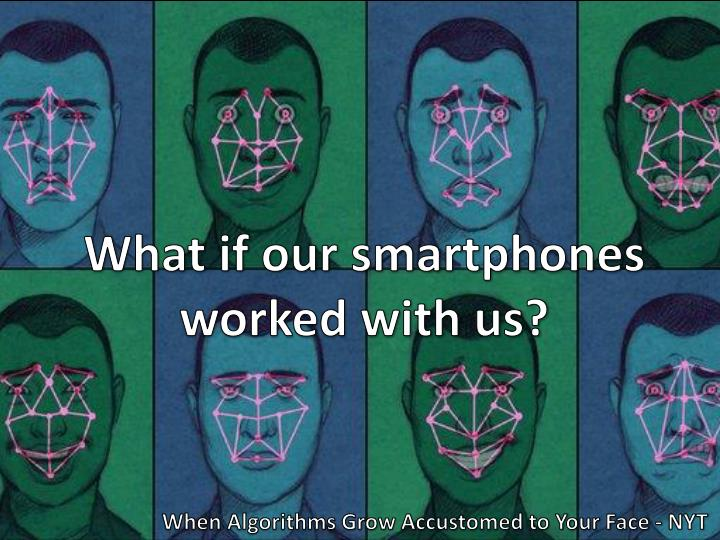 What if our smartphones worked with us?