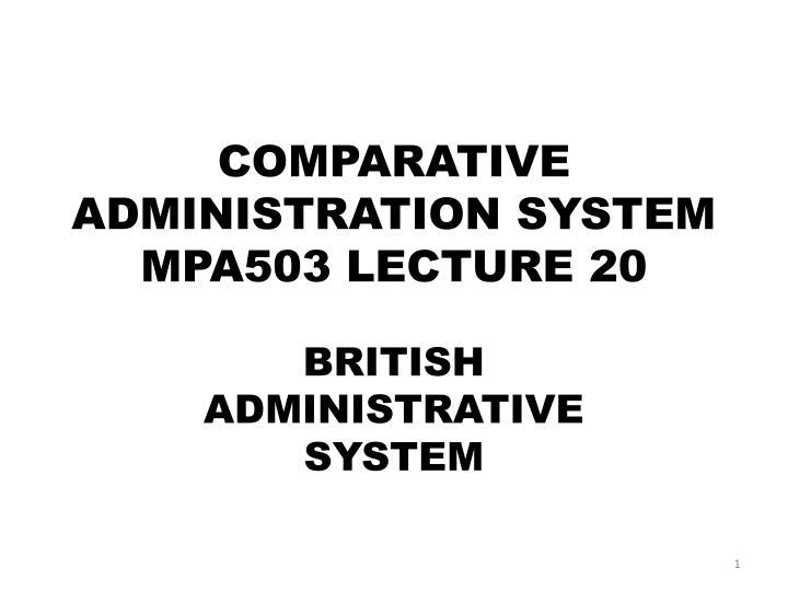 Comparative administration system mpa503 lecture 20