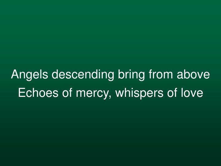 Angels descending bring from above