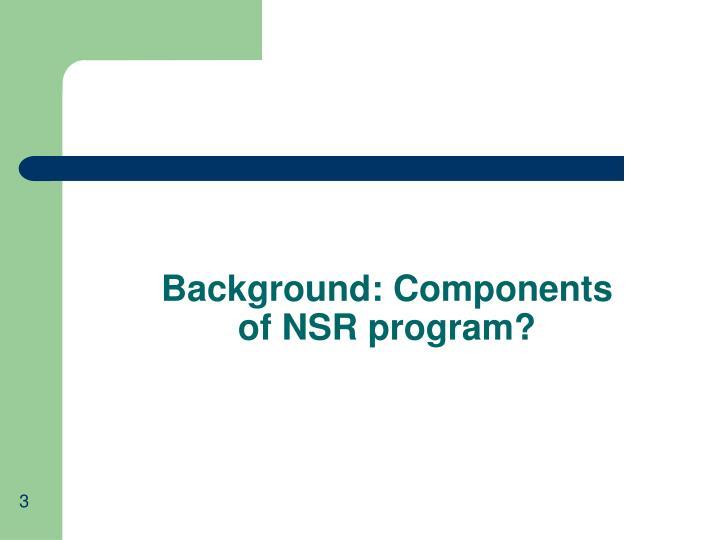 Background components of nsr program