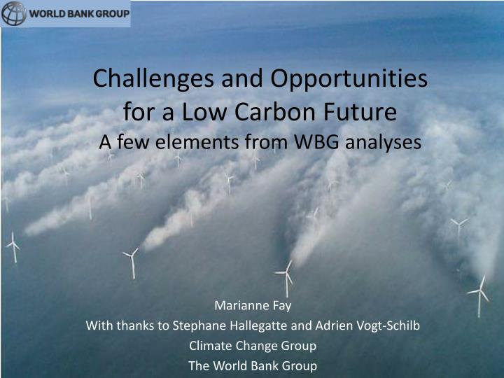 challenges and opportunities for a low carbon future a few elements from wbg analyses n.