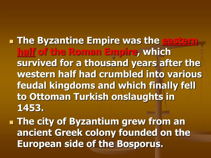 The Byzantine Empire was the