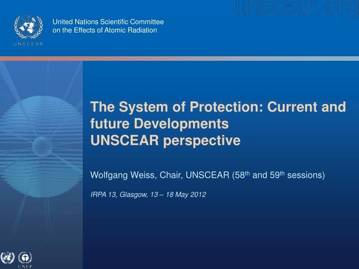 the system of protection current and future developments unscear perspective n.