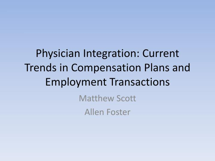 physician integration current trends in compensation plans and employment transactions n.