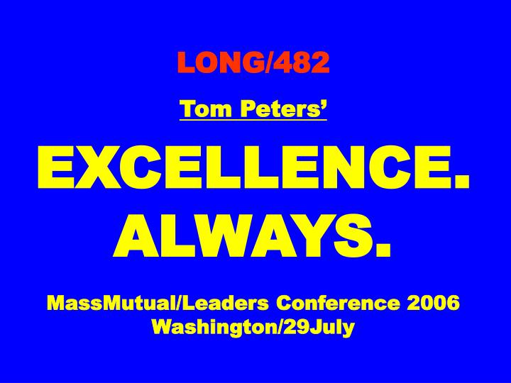 long 482 tom peters excellence always massmutual leaders conference 2006 washington 29july n.