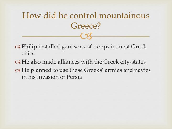 How did he control mountainous Greece?