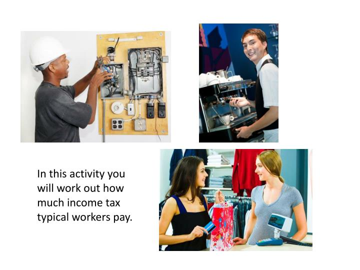 In this activity you will work out how much income tax typical workers pay.