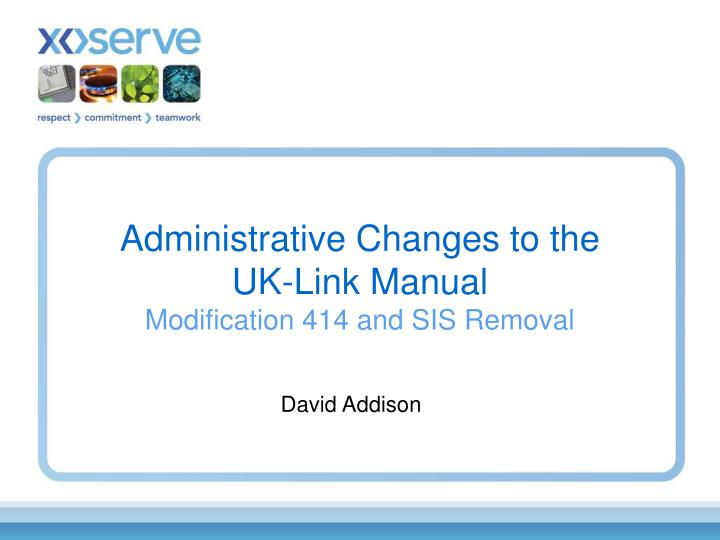 administrative changes to the uk link manual modification 414 and sis removal n.