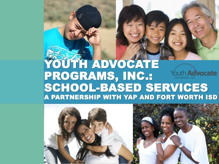 Youth advocate programs inc school based services a partnership with yap and fort worth isd