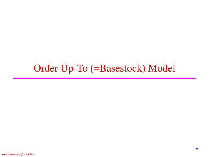 Order Up-To (=Basestock) Model