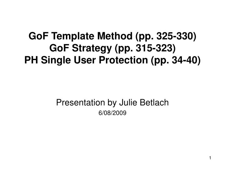 gof template method pp 325 330 gof strategy pp 315 323 ph single user protection pp 34 40 n.