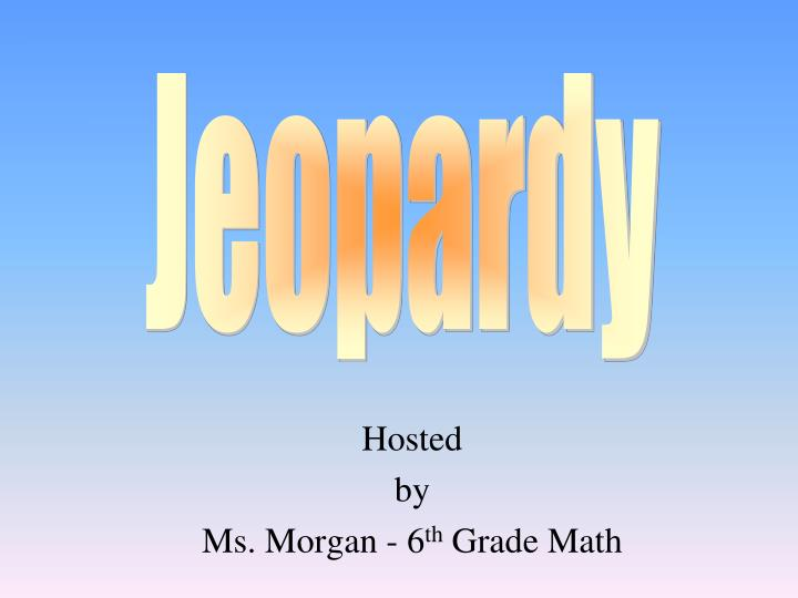 Hosted by ms morgan 6 th grade math