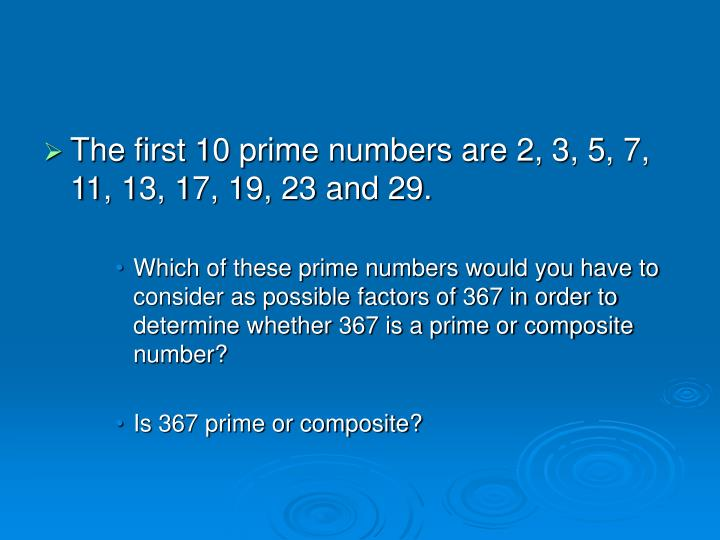 The first 10 prime numbers are 2, 3, 5, 7, 11, 13, 17, 19, 23 and 29.